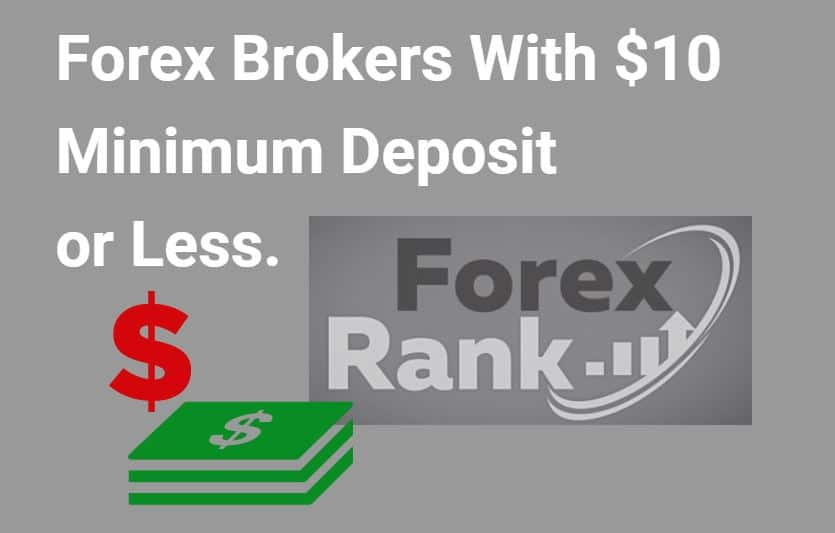 Forex Brokers With $10 Minimum Deposit or Less.