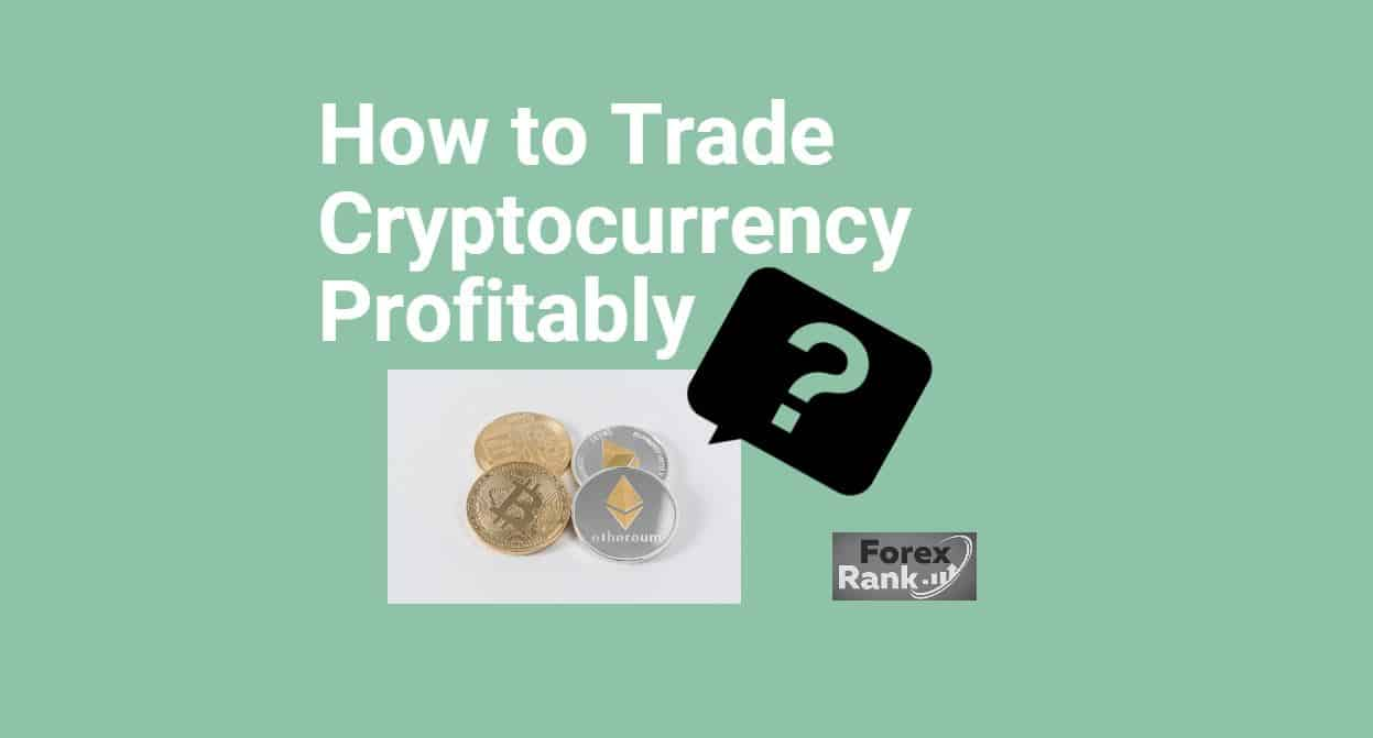 How to Trade Cryptocurrency Profitably